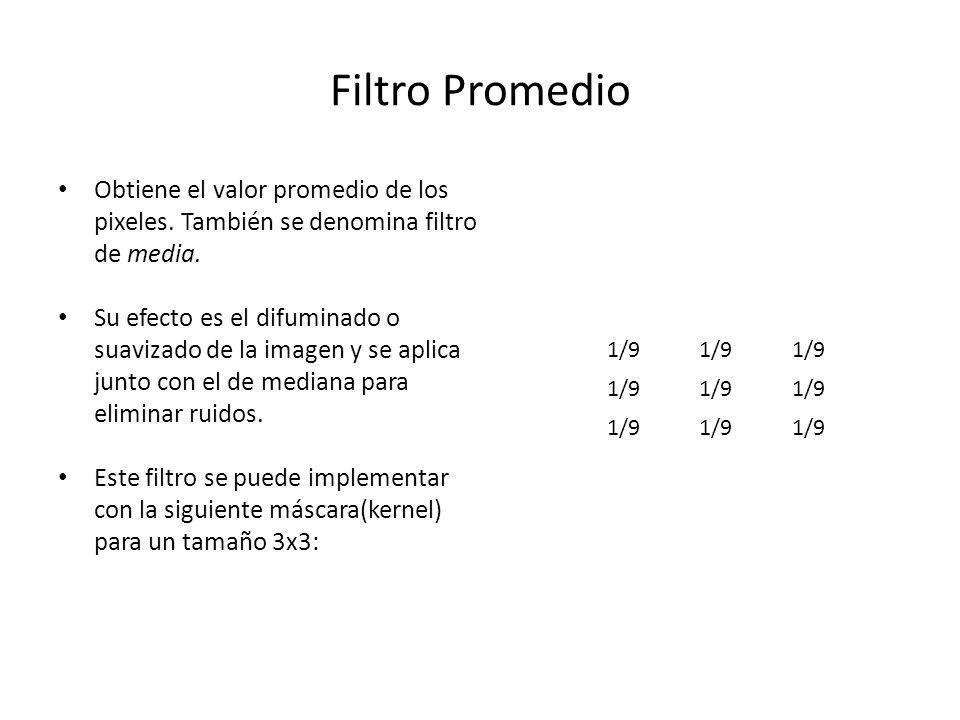 Filtro Promedio Obtiene el valor promedio de los pixeles. También se denomina filtro de media. Su efecto es el difuminado o suavizado de la imagen y s