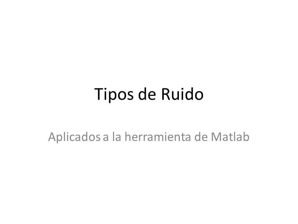 Tipos de Ruido Aplicados a la herramienta de Matlab