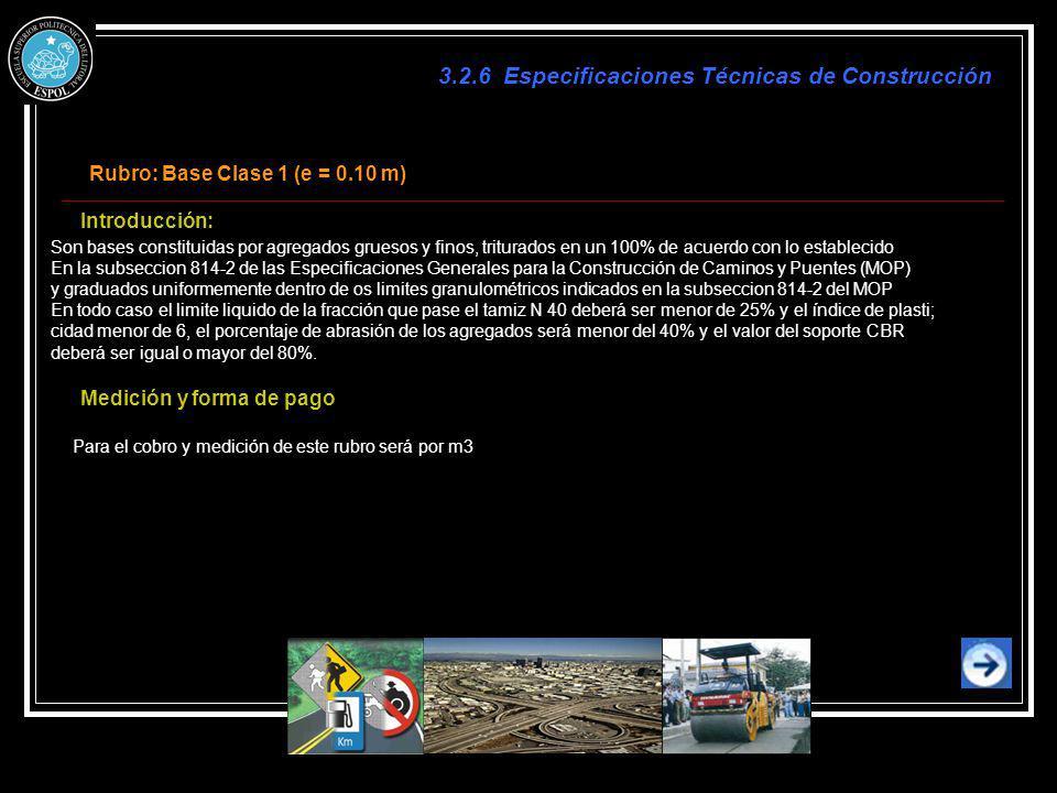 3.2.6 Especificaciones Técnicas de Construcción Rubro: Base Clase 1 (e = 0.10 m) Introducción: Son bases constituidas por agregados gruesos y finos, t
