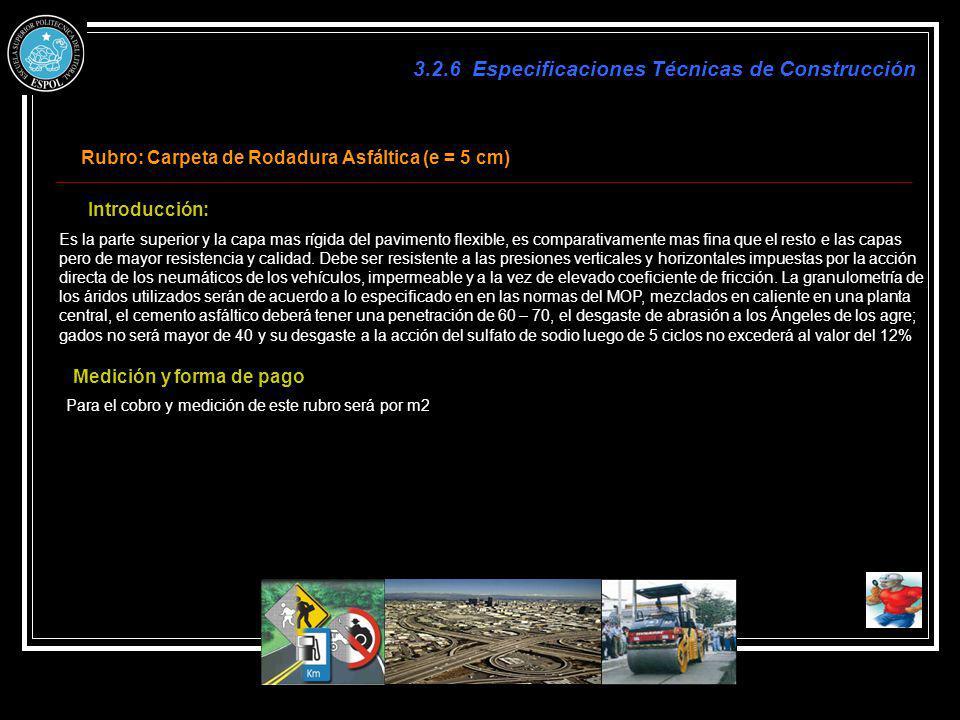 3.2.6 Especificaciones Técnicas de Construcción Rubro: Carpeta de Rodadura Asfáltica (e = 5 cm) Introducción: Es la parte superior y la capa mas rígid