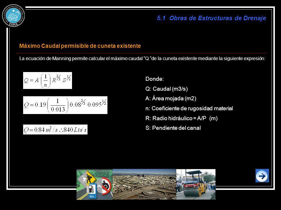 Máximo Caudal permisible de cuneta existente La ecuación de Manning permite calcular el máximo caudal Q de la cuneta existente mediante la siguiente e