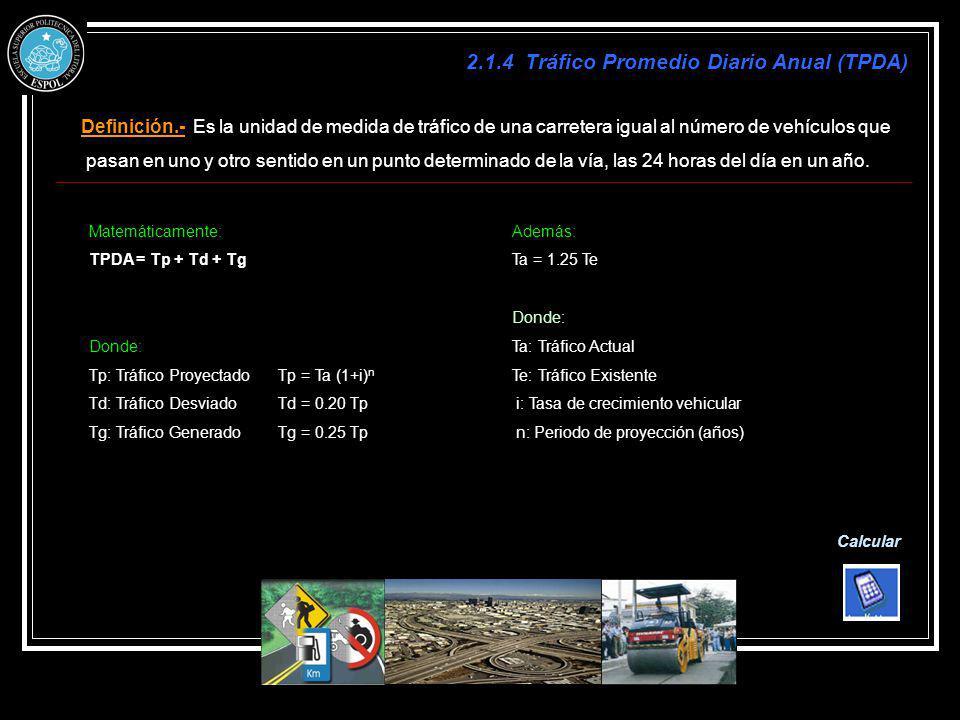 2.1.4 Tráfico Promedio Diario Anual (TPDA) Definición.- Es la unidad de medida de tráfico de una carretera igual al número de vehículos que pasan en u