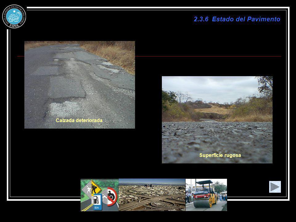2.3.6 Estado del Pavimento Superficie rugosa Calzada deteriorada