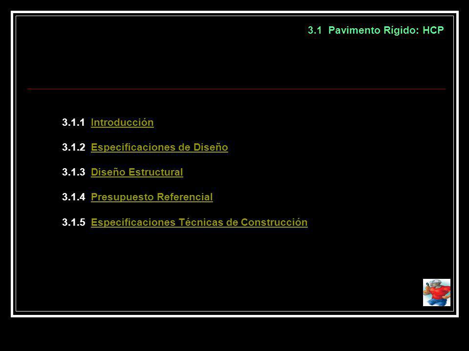 3.1 Pavimento Rígido: HCP 3.1.1 IntroducciónIntroducción 3.1.2 Especificaciones de DiseñoEspecificaciones de Diseño 3.1.3 Diseño EstructuralDiseño Est