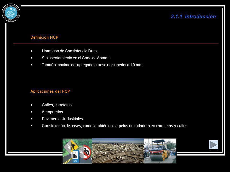 3.1.1 Introducción Definición HCP Hormigón de Consistencia Dura Sin asentamiento en el Cono de Abrams Tamaño máximo del agregado grueso no superior a