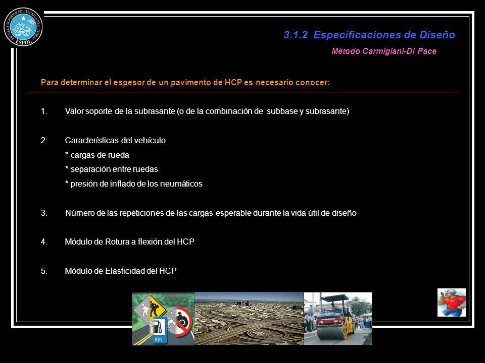 3.1.2 Especificaciones de Diseño Para determinar el espesor de un pavimento de HCP es necesario conocer: 1.Valor soporte de la subrasante (o de la com