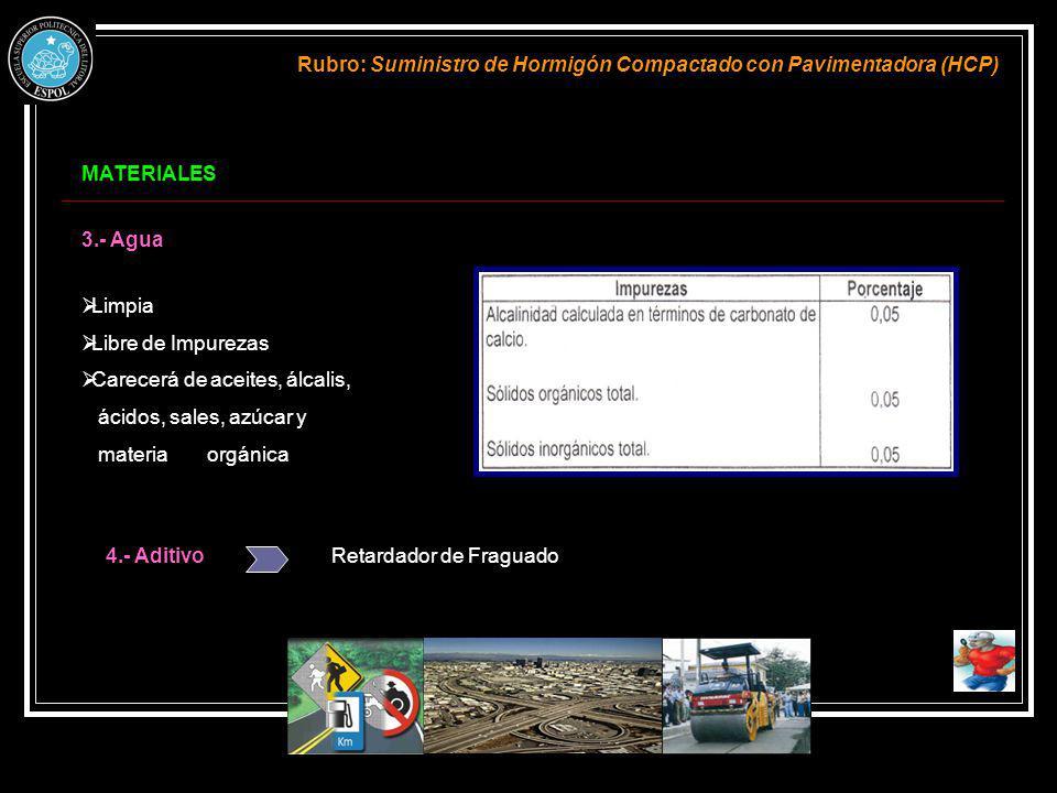 MATERIALES Rubro: Suministro de Hormigón Compactado con Pavimentadora (HCP) 3.- Agua Limpia Libre de Impurezas Carecerá de aceites, álcalis, ácidos, s
