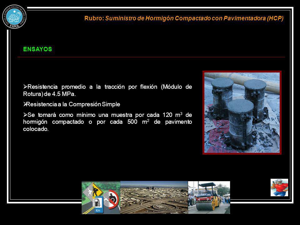ENSAYOS Rubro: Suministro de Hormigón Compactado con Pavimentadora (HCP) Resistencia promedio a la tracción por flexión (Módulo de Rotura) de 4.5 MPa.