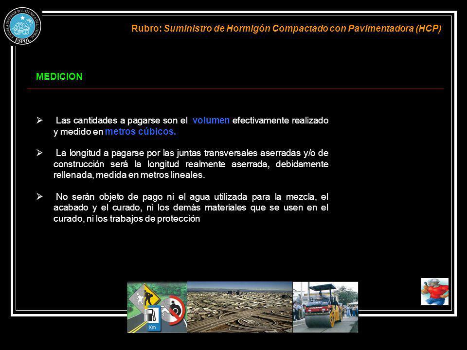MEDICION Rubro: Suministro de Hormigón Compactado con Pavimentadora (HCP) Las cantidades a pagarse son el volumen efectivamente realizado y medido en