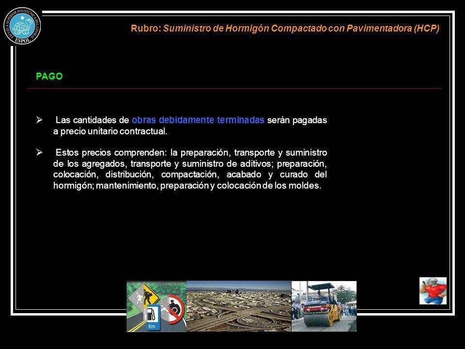 PAGO Rubro: Suministro de Hormigón Compactado con Pavimentadora (HCP) Las cantidades de obras debidamente terminadas serán pagadas a precio unitario c