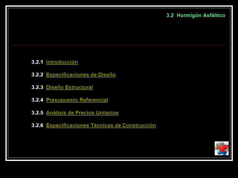 3.2 Hormigón Asfáltico 3.2.1 IntroducciónIntroducción 3.2.2 Especificaciones de DiseñoEspecificaciones de Diseño 3.2.3 Diseño EstructuralDiseño Estruc
