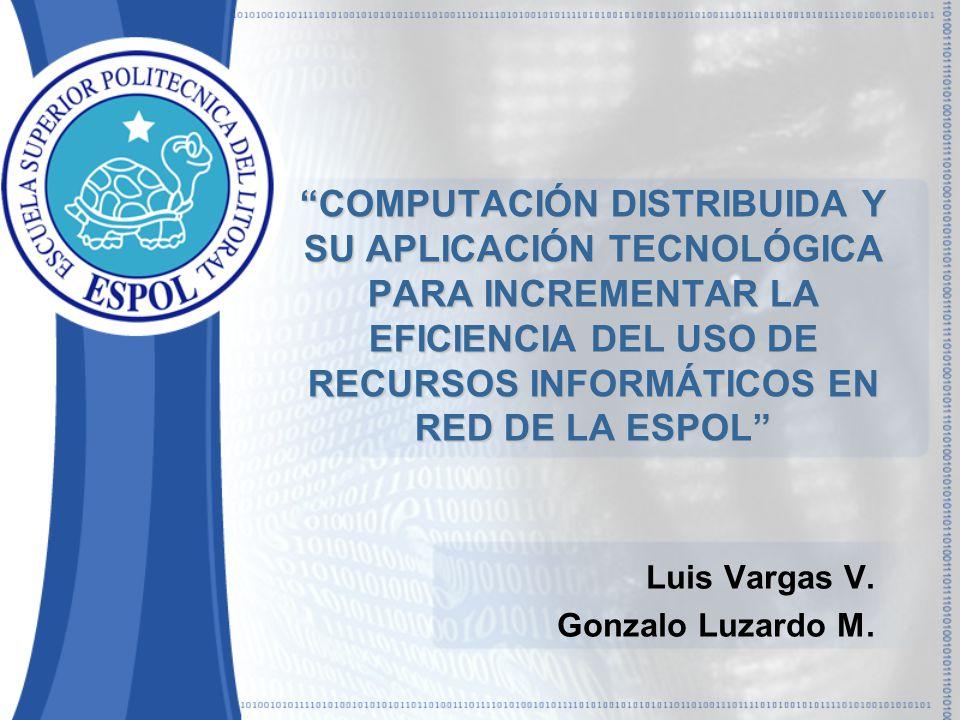 COMPUTACIÓN DISTRIBUIDA Y SU APLICACIÓN TECNOLÓGICA PARA INCREMENTAR LA EFICIENCIA DEL USO DE RECURSOS INFORMÁTICOS EN RED DE LA ESPOL Luis Vargas V.