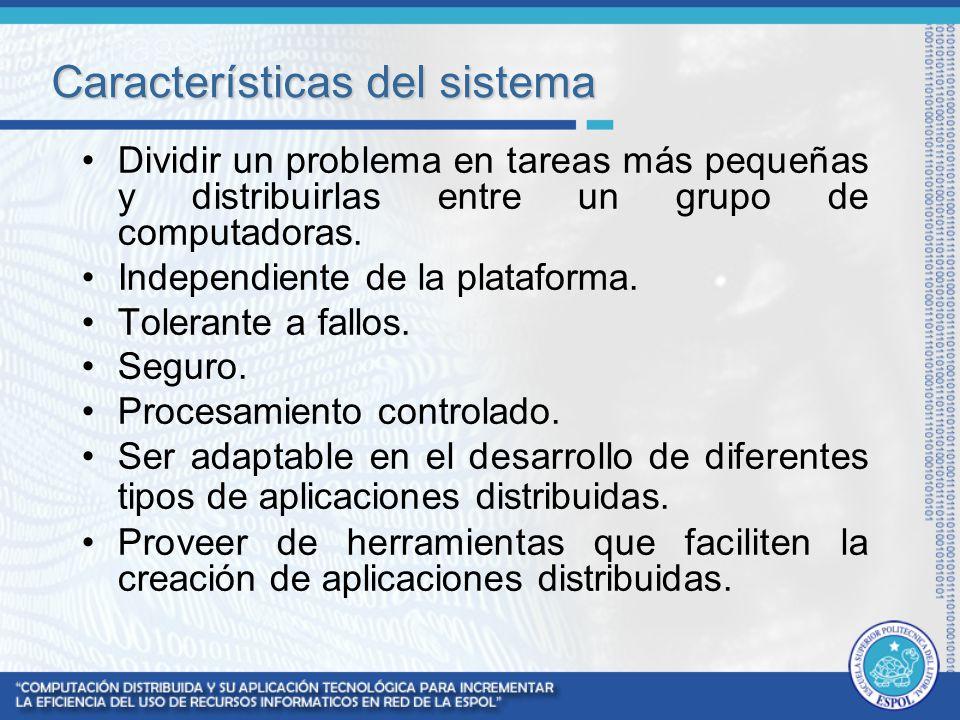 Características del sistema Dividir un problema en tareas más pequeñas y distribuirlas entre un grupo de computadoras. Independiente de la plataforma.