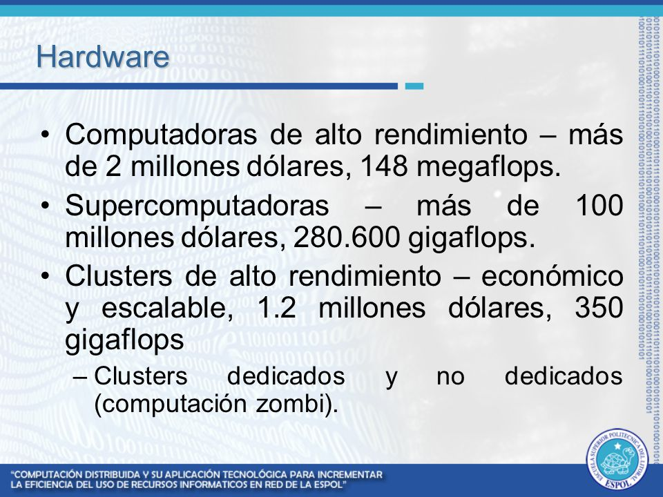 Hardware Computadoras de alto rendimiento – más de 2 millones dólares, 148 megaflops. Supercomputadoras – más de 100 millones dólares, 280.600 gigaflo