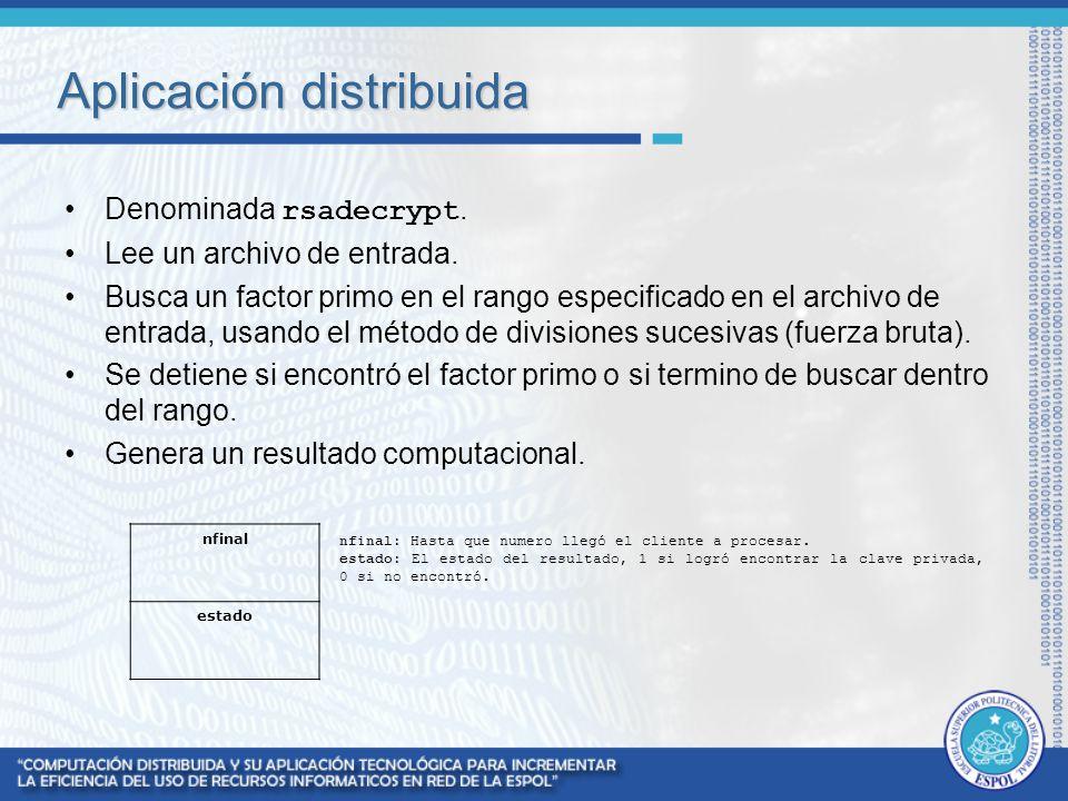 Aplicación distribuida Denominada rsadecrypt. Lee un archivo de entrada. Busca un factor primo en el rango especificado en el archivo de entrada, usan