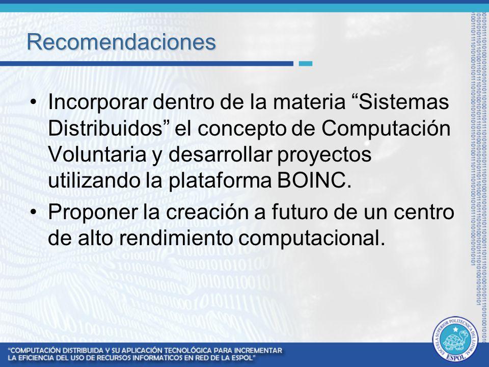 Recomendaciones Incorporar dentro de la materia Sistemas Distribuidos el concepto de Computación Voluntaria y desarrollar proyectos utilizando la plat