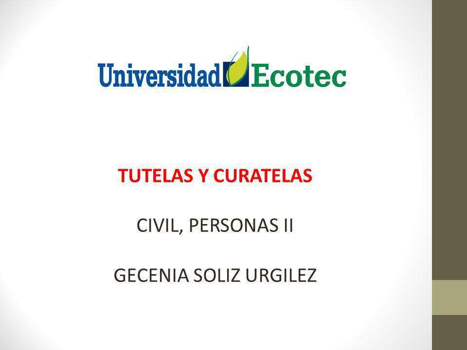 TUTELAS Y CURATELAS CIVIL, PERSONAS II GECENIA SOLIZ URGILEZ