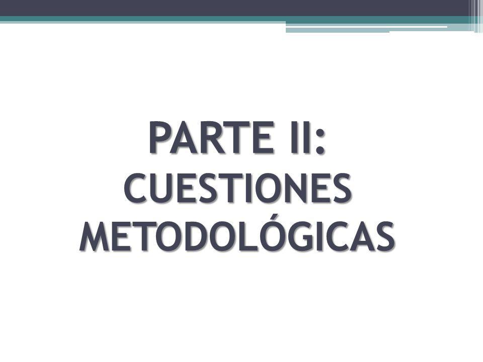 PARTE II: CUESTIONES METODOLÓGICAS