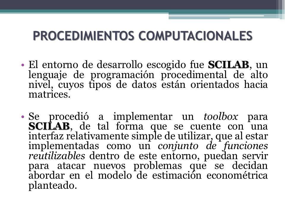 PROCEDIMIENTOS COMPUTACIONALES SCILABEl entorno de desarrollo escogido fue SCILAB, un lenguaje de programación procedimental de alto nivel, cuyos tipos de datos están orientados hacia matrices.