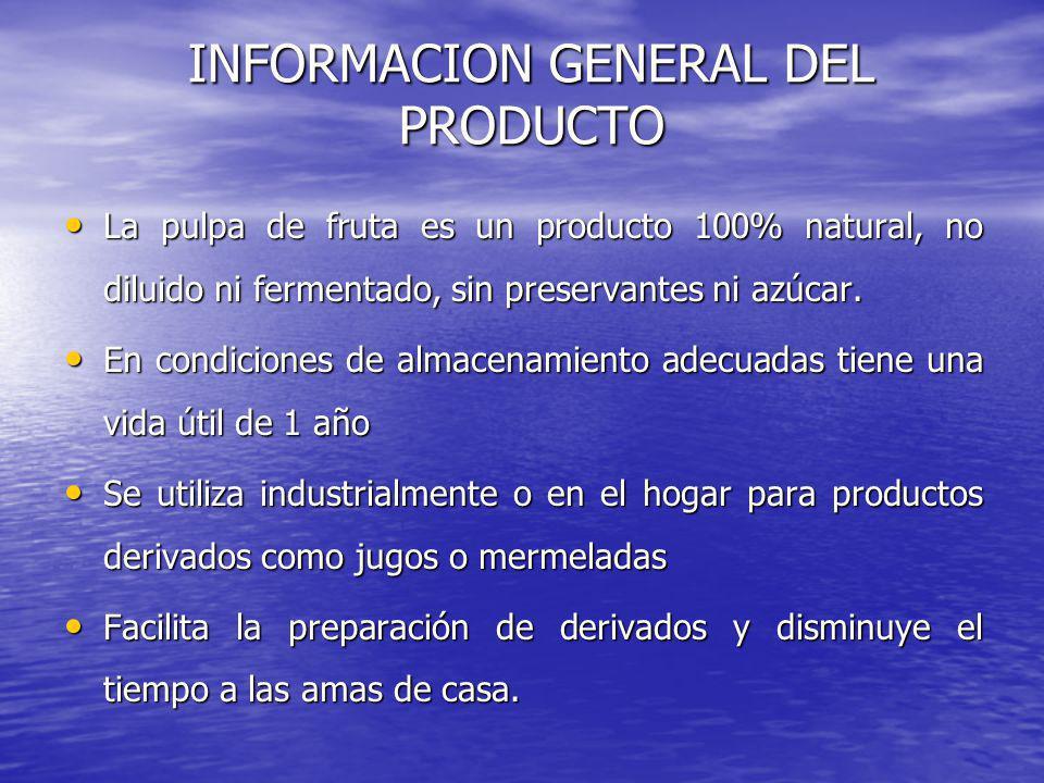 INFORMACION GENERAL DEL PRODUCTO La pulpa de fruta es un producto 100% natural, no diluido ni fermentado, sin preservantes ni azúcar. La pulpa de frut