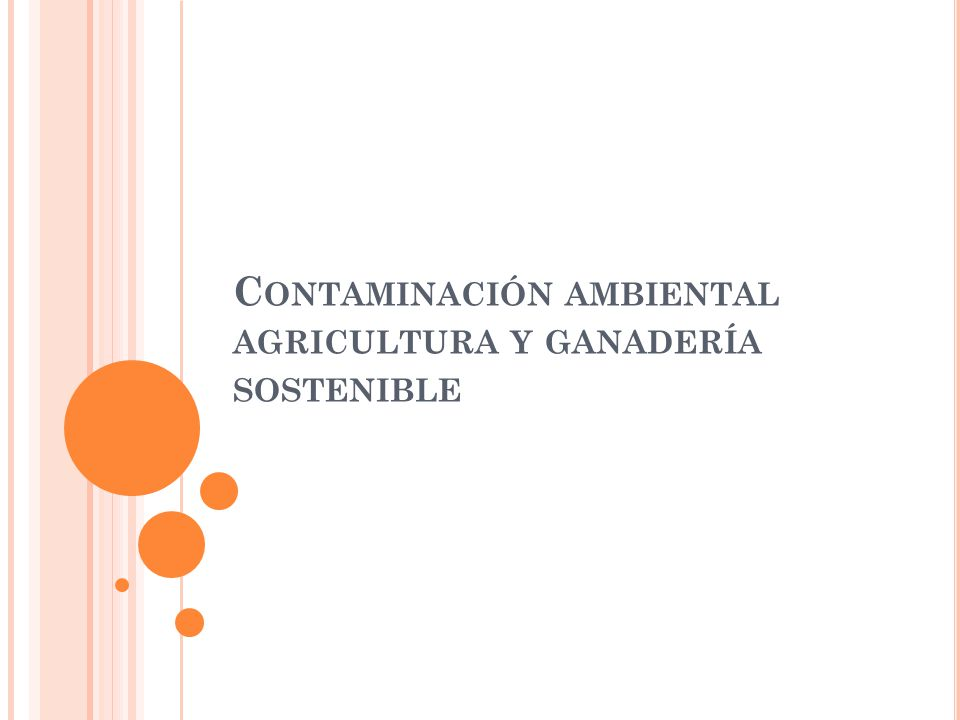 C ONTAMINACIÓN AMBIENTAL AGRICULTURA Y GANADERÍA SOSTENIBLE