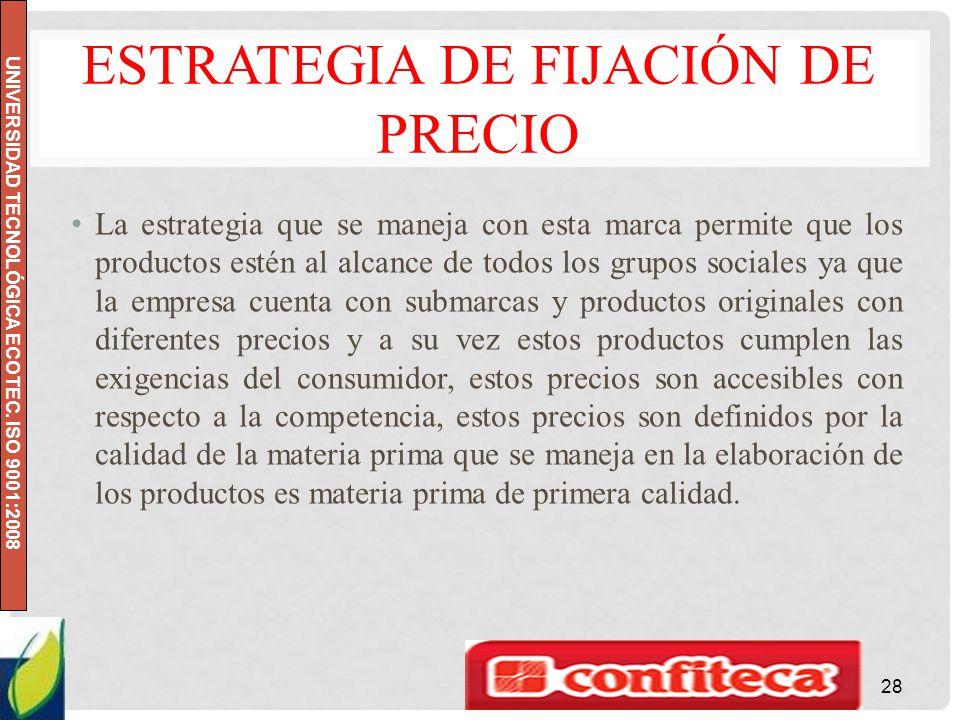 UNIVERSIDAD TECNOLÓGICA ECOTEC. ISO 9001:2008 ESTRATEGIA DE FIJACIÓN DE PRECIO La estrategia que se maneja con esta marca permite que los productos es