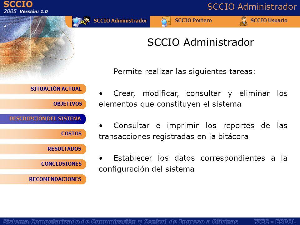 SCCIO Administrador Permite realizar las siguientes tareas: Crear, modificar, consultar y eliminar los elementos que constituyen el sistema Consultar