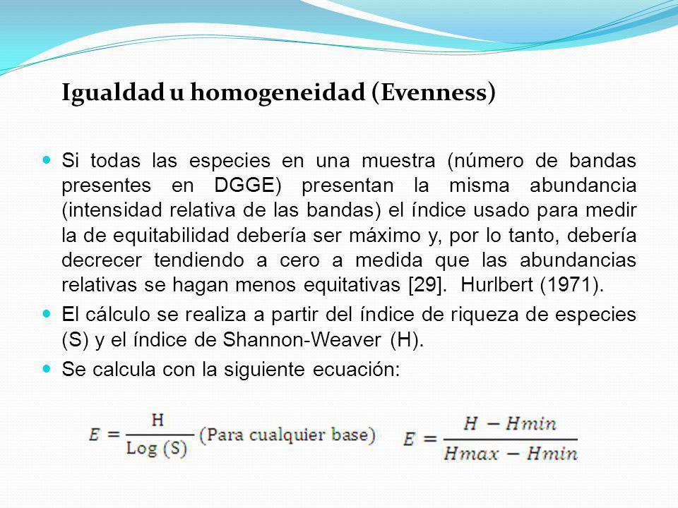Igualdad u homogeneidad (Evenness) Si todas las especies en una muestra (número de bandas presentes en DGGE) presentan la misma abundancia (intensidad