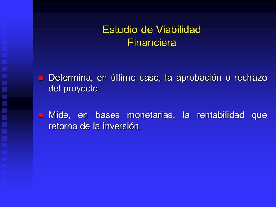 Estudio de Viabilidad Financiera Determina, en último caso, la aprobación o rechazo del proyecto.