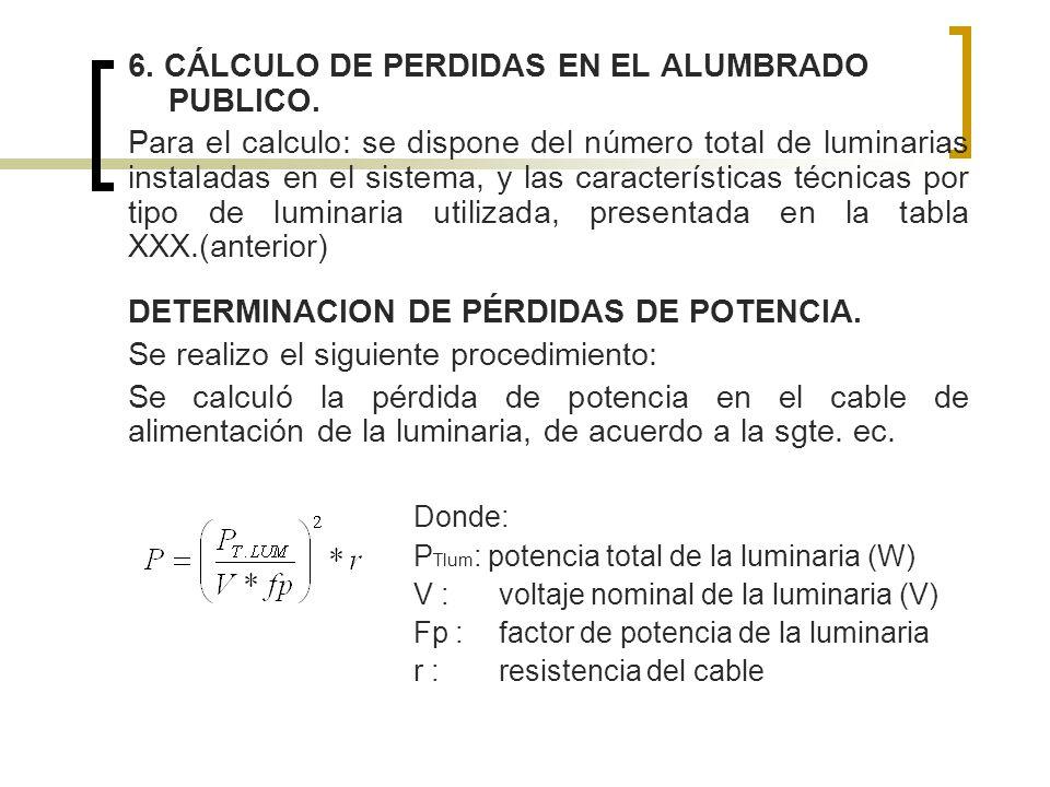 6. CÁLCULO DE PERDIDAS EN EL ALUMBRADO PUBLICO. Para el calculo: se dispone del número total de luminarias instaladas en el sistema, y las característ