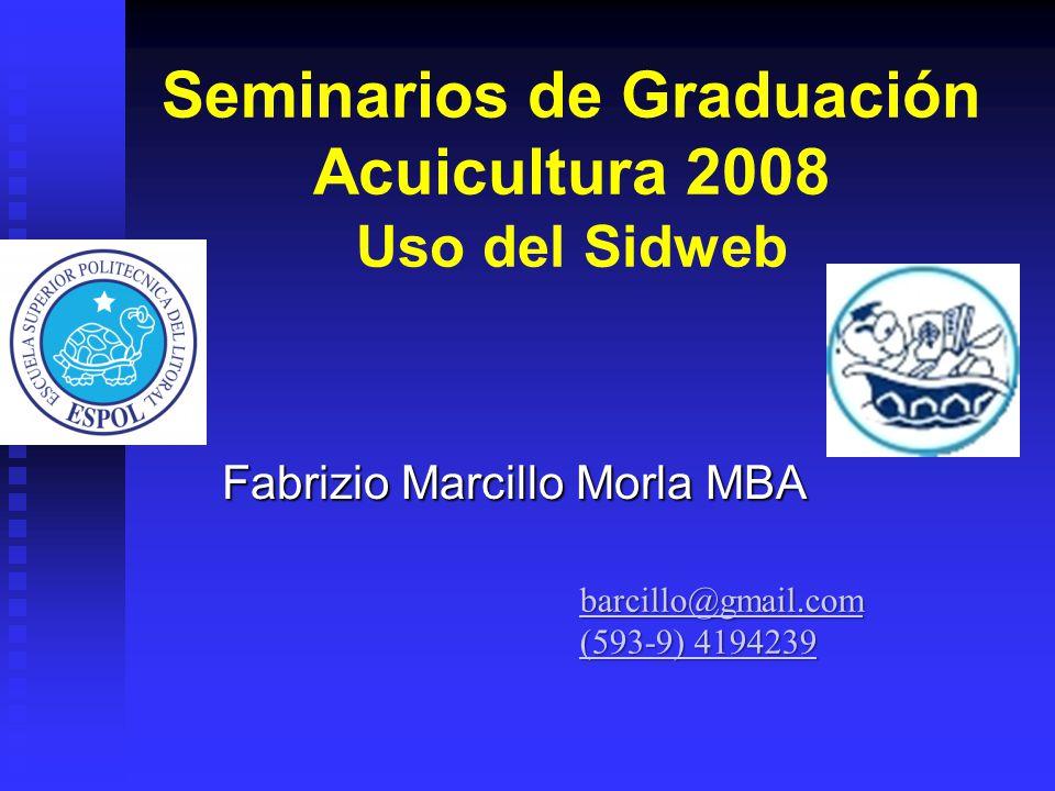 Seminarios de Graduación Acuicultura 2008 Uso del Sidweb Fabrizio Marcillo Morla MBA barcillo@gmail.com (593-9) 4194239 (593-9) 4194239