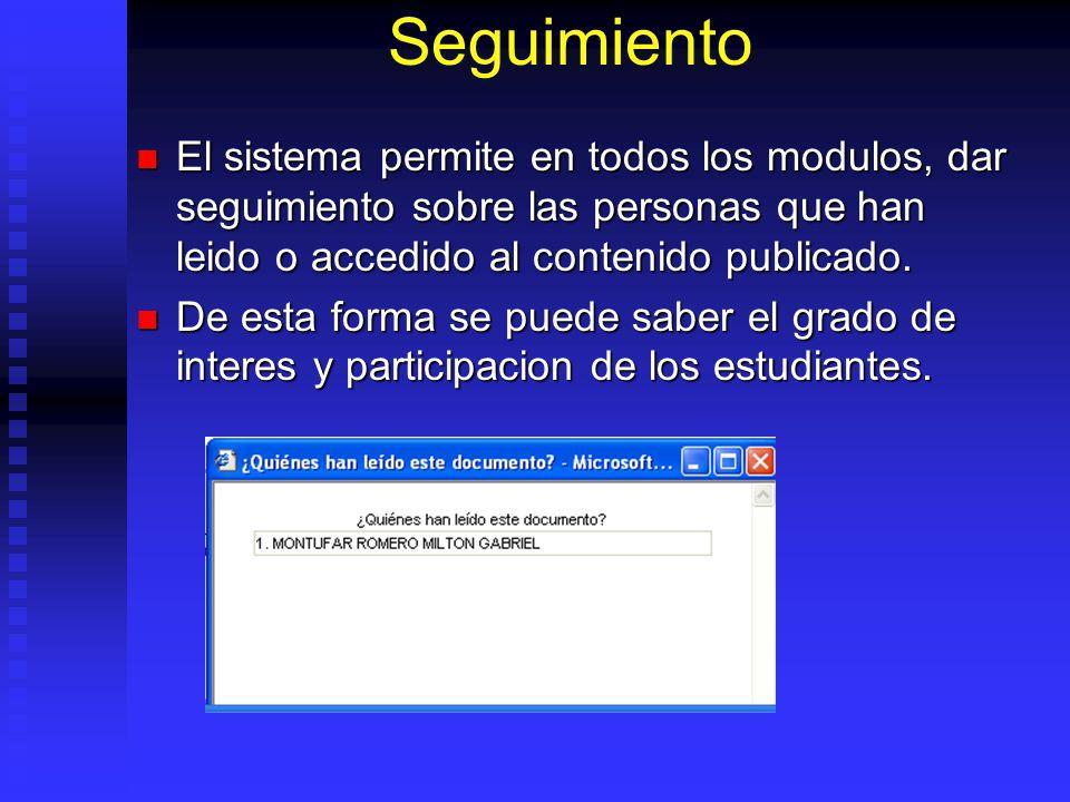 Seguimiento El sistema permite en todos los modulos, dar seguimiento sobre las personas que han leido o accedido al contenido publicado. El sistema pe