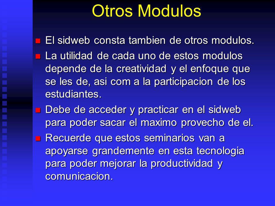 Otros Modulos El sidweb consta tambien de otros modulos. El sidweb consta tambien de otros modulos. La utilidad de cada uno de estos modulos depende d