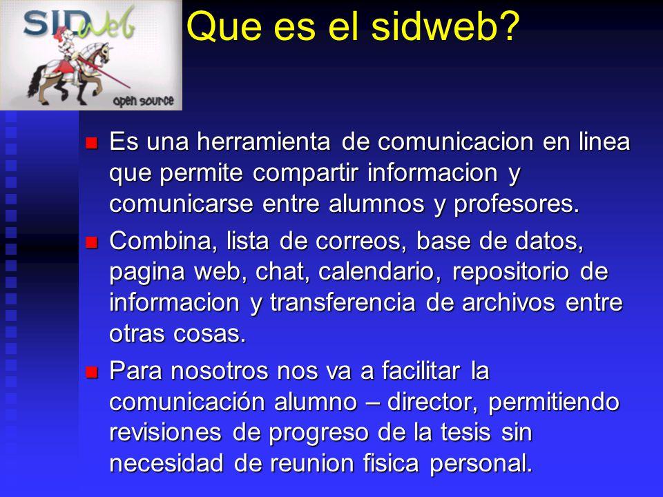 Que es el sidweb? Es una herramienta de comunicacion en linea que permite compartir informacion y comunicarse entre alumnos y profesores. Es una herra