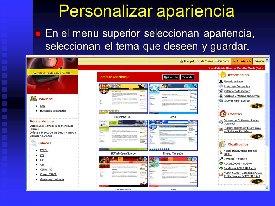 Personalizar apariencia En el menu superior seleccionan apariencia, seleccionan el tema que deseen y guardar. En el menu superior seleccionan aparienc