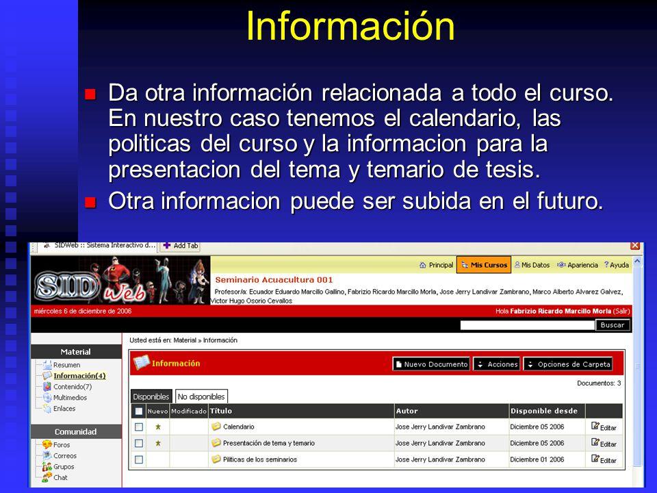 Información Da otra información relacionada a todo el curso. En nuestro caso tenemos el calendario, las politicas del curso y la informacion para la p