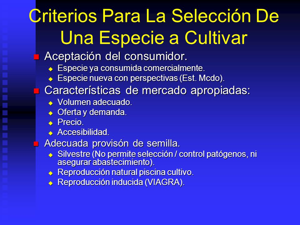 Criterios Para La Selección De Una Especie a Cultivar Aceptación del consumidor. Aceptación del consumidor. Especie ya consumida comercialmente. Espec