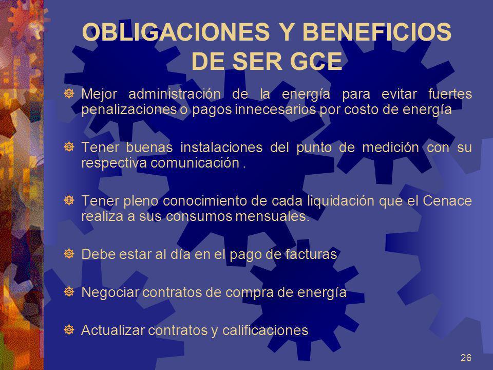 26 OBLIGACIONES Y BENEFICIOS DE SER GCE Mejor administración de la energía para evitar fuertes penalizaciones o pagos innecesarios por costo de energí