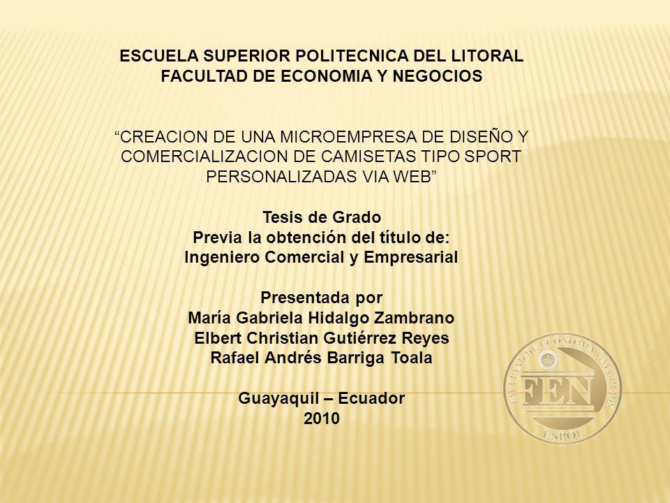 ESCUELA SUPERIOR POLITECNICA DEL LITORAL FACULTAD DE ECONOMIA Y NEGOCIOS CREACION DE UNA MICROEMPRESA DE DISEÑO Y COMERCIALIZACION DE CAMISETAS TIPO S