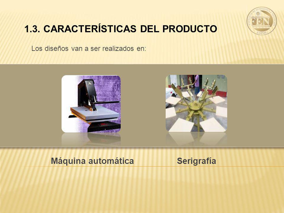 1.3. CARACTERÍSTICAS DEL PRODUCTO Los diseños van a ser realizados en: Máquina automáticaSerigrafía