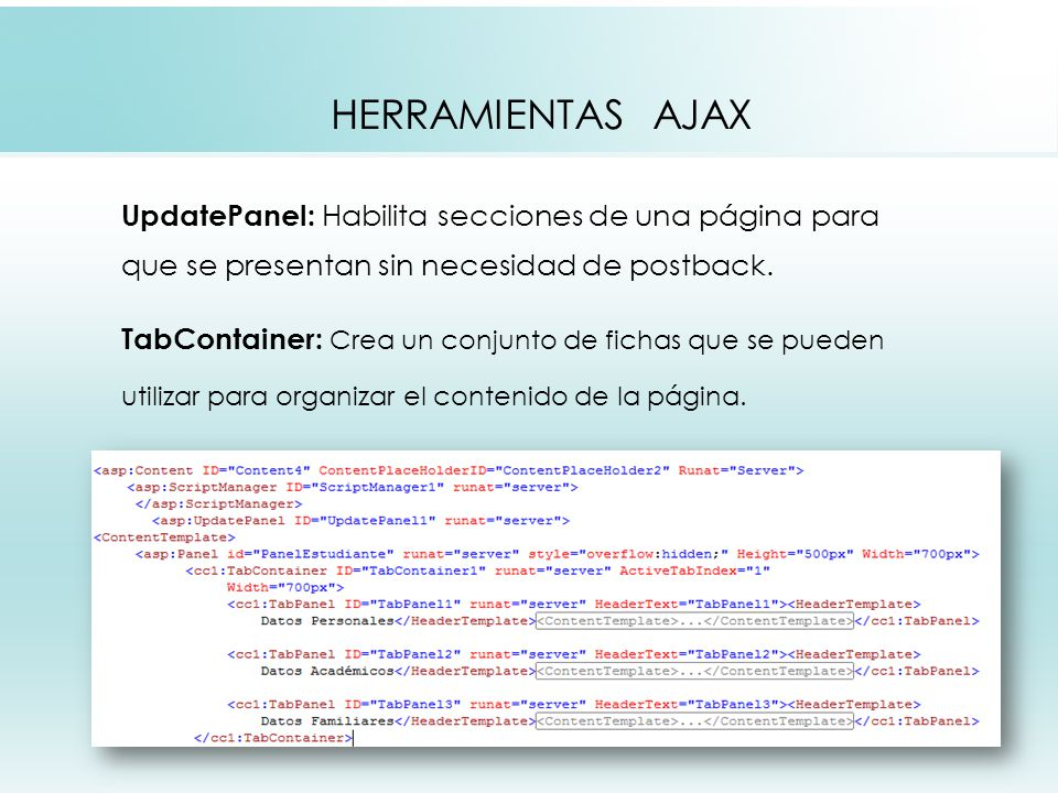 HERRAMIENTAS AJAX UpdatePanel: Habilita secciones de una página para que se presentan sin necesidad de postback.