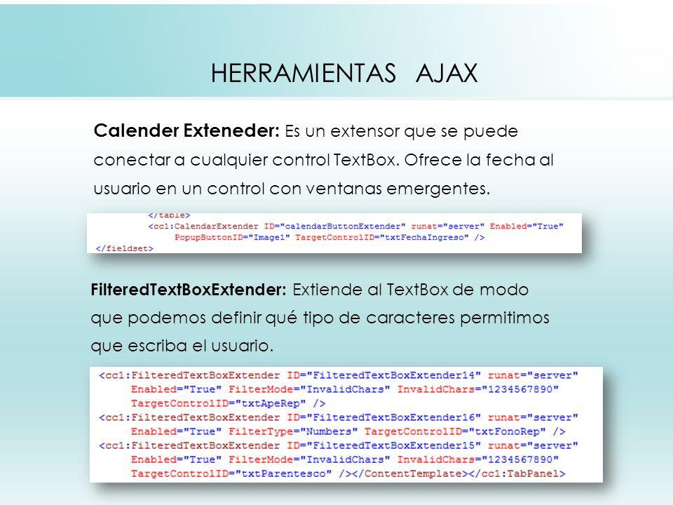HERRAMIENTAS AJAX Calender Exteneder: Es un extensor que se puede conectar a cualquier control TextBox.