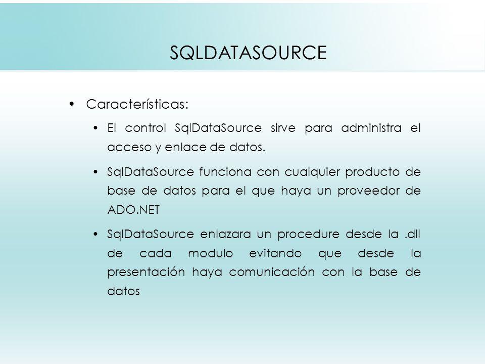 SQLDATASOURCE Características: El control SqlDataSource sirve para administra el acceso y enlace de datos.