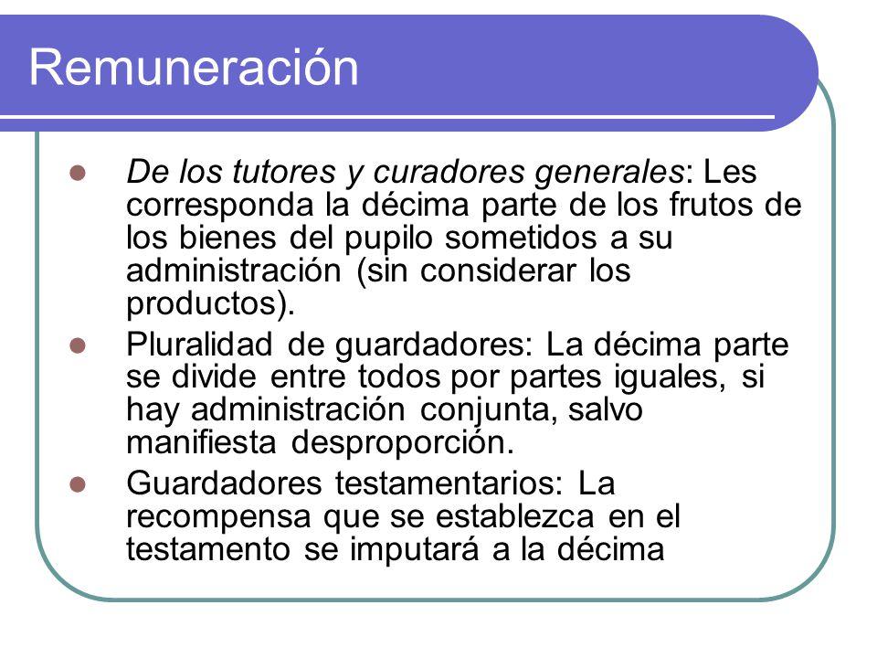 Remuneración De los tutores y curadores generales: Les corresponda la décima parte de los frutos de los bienes del pupilo sometidos a su administración (sin considerar los productos).