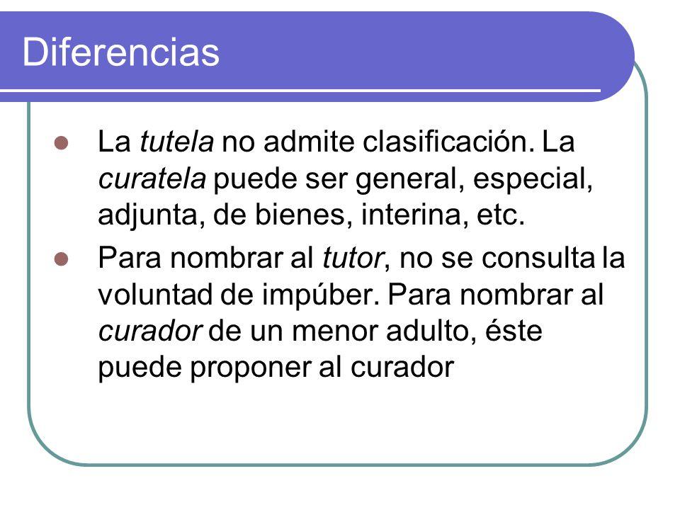 Diferencias La tutela no admite clasificación. La curatela puede ser general, especial, adjunta, de bienes, interina, etc. Para nombrar al tutor, no s