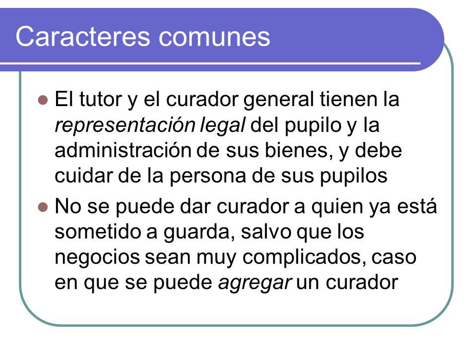 Caracteres comunes El tutor y el curador general tienen la representación legal del pupilo y la administración de sus bienes, y debe cuidar de la pers