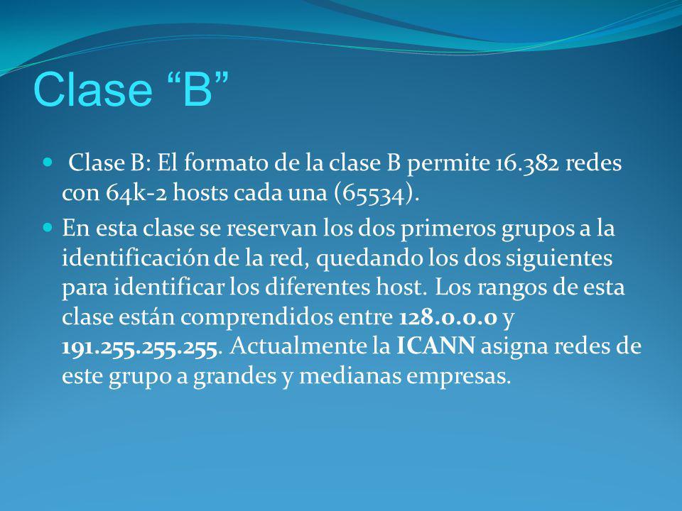 Clase B Clase B: El formato de la clase B permite 16.382 redes con 64k-2 hosts cada una (65534).