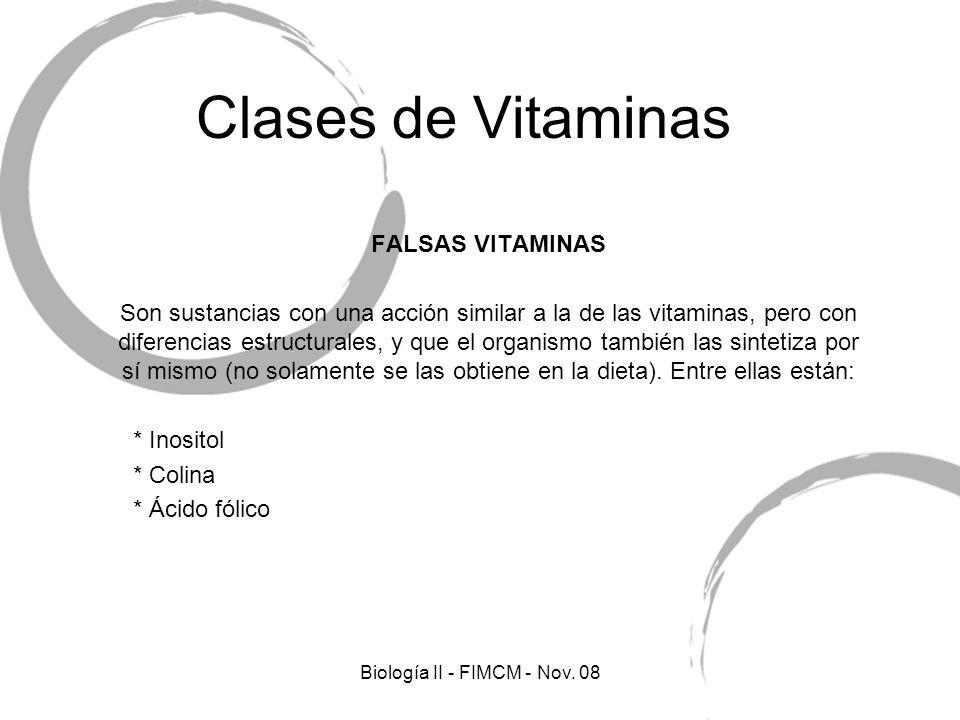 Clases de Vitaminas FALSAS VITAMINAS Son sustancias con una acción similar a la de las vitaminas, pero con diferencias estructurales, y que el organismo también las sintetiza por sí mismo (no solamente se las obtiene en la dieta).