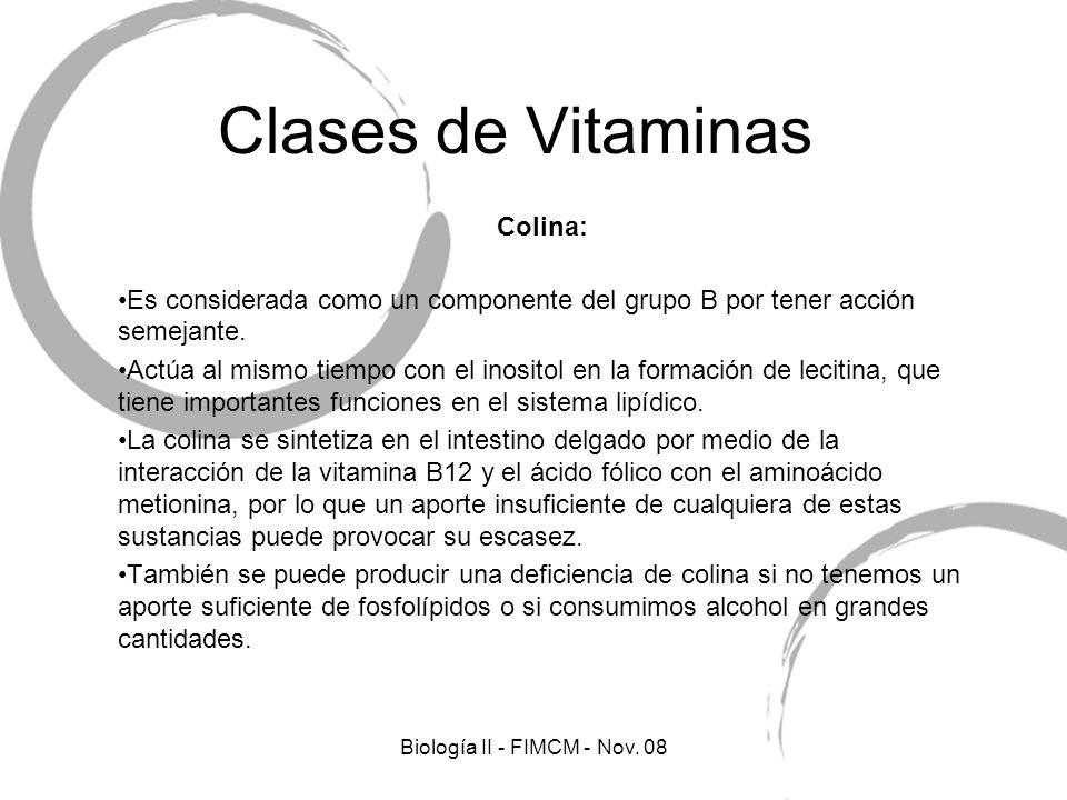 Clases de Vitaminas Colina: Es considerada como un componente del grupo B por tener acción semejante. Actúa al mismo tiempo con el inositol en la form