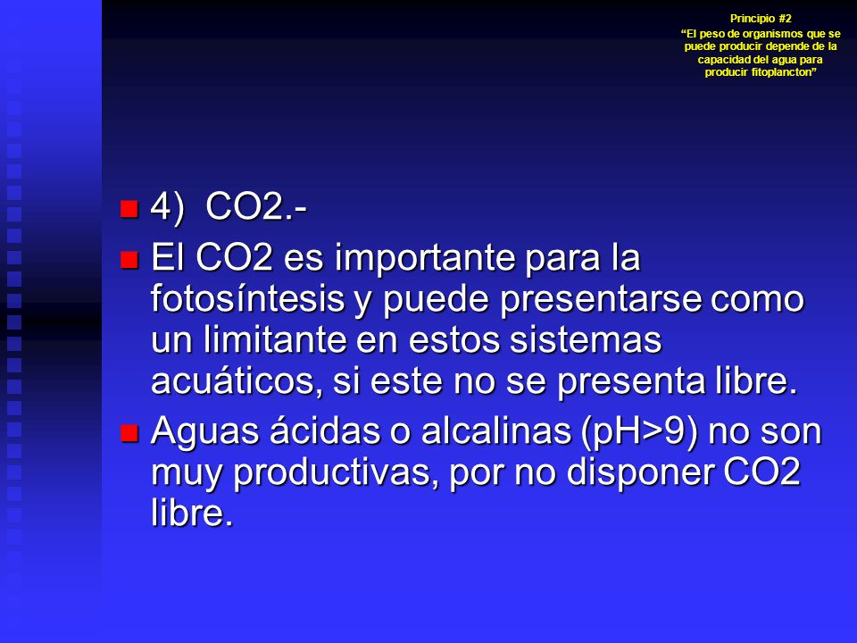 4) CO2.- 4) CO2.- El CO2 es importante para la fotosíntesis y puede presentarse como un limitante en estos sistemas acuáticos, si este no se presenta libre.